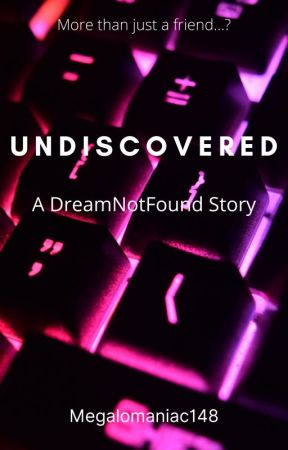 Undiscovered [DreamNotFound] by Megalomaniac148