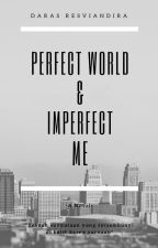 Perfect World and Imperfect Me by resviandira