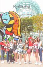 Twice 10th Member || TWICE [ON-HIATUS]  by Hyobbywice