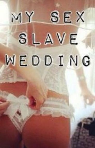 My Sex Slave Wedding