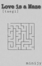 Love is a Maze  [ ᵗᵃᵉᵍⁱ ] by Minijy