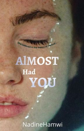 Almost Had You by NadineHamwi