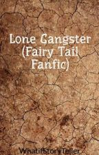 Lone Gangster (Fairy Tail Fanfic) by whatifstoryteller