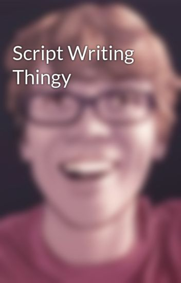 Script Writing Thingy