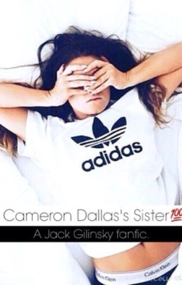 Cameron Dallas's sister (a jack Gilinsky fanfic)