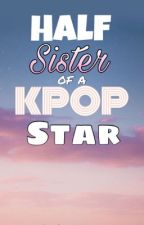 Half Sister Of K-POP Star by MsMaryRods