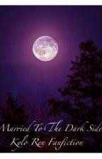 Married To The Dark Side || Kylo Ren Fanfic|| by Londonapple