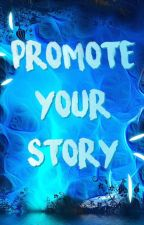 Promote Your Story by Sunshinelily1234