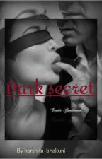 Dark Secret [18+]  by harshita_bhakuni