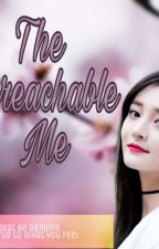 The Unreachable Me by iyah_soulmystery