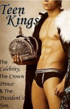 Teen Kings: The Celebrity, The Crown Prince & The President's Son (BoyXBoy) by EphemeralSanity
