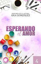 ESPERANDO EL AMOR | LIBRO #4 | by anmariaca