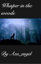 Whisper in the woods by Aza_angel