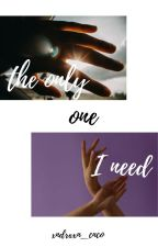 The only one i need by xndrxxn_cnco