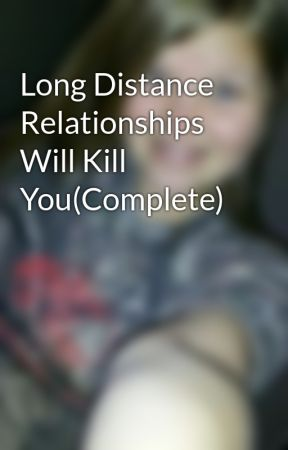 Long Distance Relationships Will Kill You(Complete) by elmo1029
