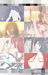 I Love You  End of Story [FairyTail Fanfiction] by Zaf_Aldrich