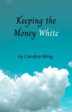Keeping the Money White by CandiceMing