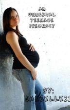 An Unnormal Teenage Pregnancy (Compleated!!!) by Danielle31