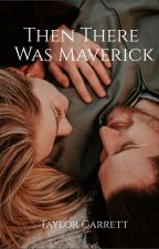 Then There Was Maverick by taaayyyg