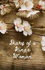Diary of a King's Woman by Raven_420