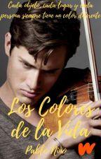 Los Colores de la Vida [Saga Nueva Oportunidad #1] © by FlowerMikan