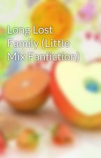Long Lost Family (Little Mix Fanfiction) by millie360