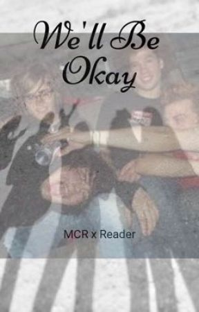 We'll Be Okay (MCR x Reader) by Nessie612