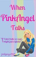 When PinkAngel Talks by astoldby_maxine