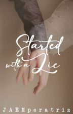 Started with a Lie by JAEMperatriz