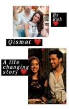 Qismat (A life changing story) ❤ (Completed) by Dimpy2807