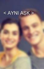 < AYNI AŞK > by TueSelpak
