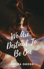 we are Destined to be one  by AnkitaGhosh205