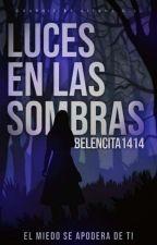 Luces en las sombras. by belencita1414