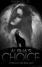 Alpha's Choice (On Hold- while I edit a few chapters) by Nannon_1D