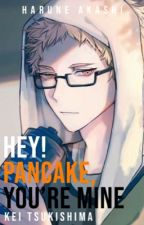 Hey Pancake! You're Mine | Haikyuu!! Kei Tsukishima X Reader | by YukikoAkashi