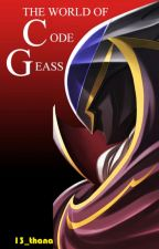 World Of Code Geass (ON HOLD) by 13_thana