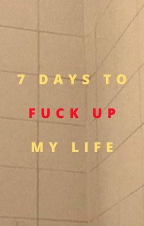 7 days to fuck up my life by TheHotelCalifornia