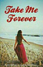 Take Me Forever by KrystallineCristal