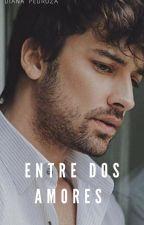 ENTRE DOS AMORES by coltonpe14
