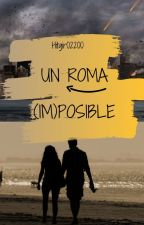 Un Roma (Im)posible by hitgirl0200