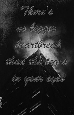 There's no bigger heartbreak than the tears in your eyes by OverAshed