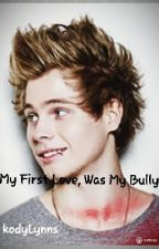 My first love, was my bully (5sos fanfic) by kodyLynns