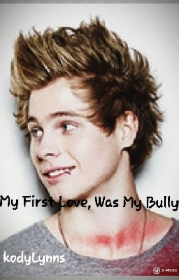My first love, was my bully (5sos fanfic)