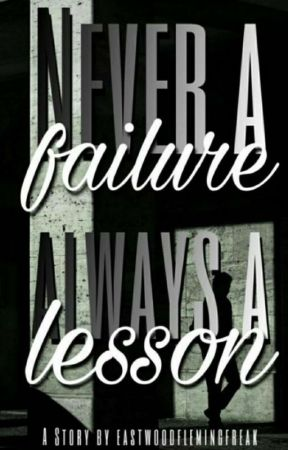 Never a Failure, always a Lesson by eastwoodflemingfreak
