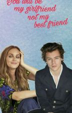 You'll be my girlfriend not my best friend   ||H.S || by Alli_Directioner29