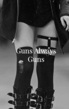 GUNS, ALWAYS GUNS by Mei88wolf