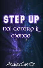 Step Up 6 - Noi Contro Il Mondo by AndiexCamille