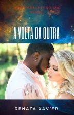 A Volta da Outra by RenataXavier623