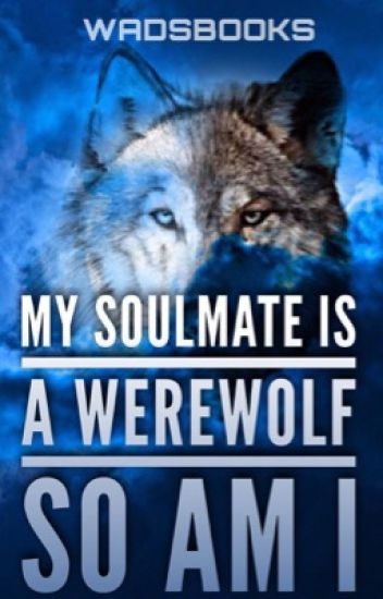 My Soulmate is a Werewolf, So am I