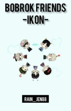 Bobrok Friends (IKON)  by Rain_jen88